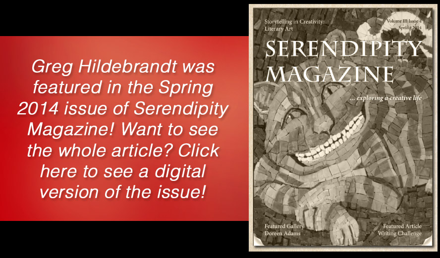 Greg was recently featured in Serendipity Magazine's Spring 2014 issue! Click here to view the magazine online!